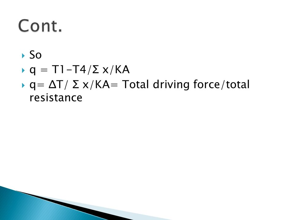  So  q = T1-T4/Σ x/KA  q= ΔT/ Σ x/KA= Total driving force/total resistance