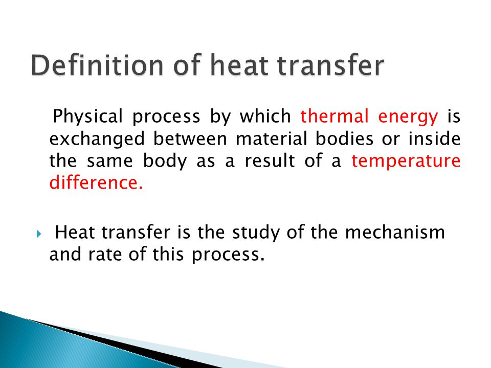 Physical process by which thermal energy is exchanged between material bodies or inside the same body as a result of a temperature difference.  Heat