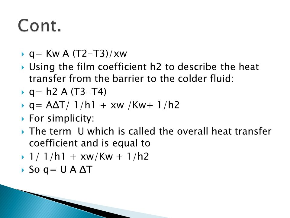  q= Kw A (T2-T3)/xw  Using the film coefficient h2 to describe the heat transfer from the barrier to the colder fluid:  q= h2 A (T3-T4)  q= AΔT/ 1