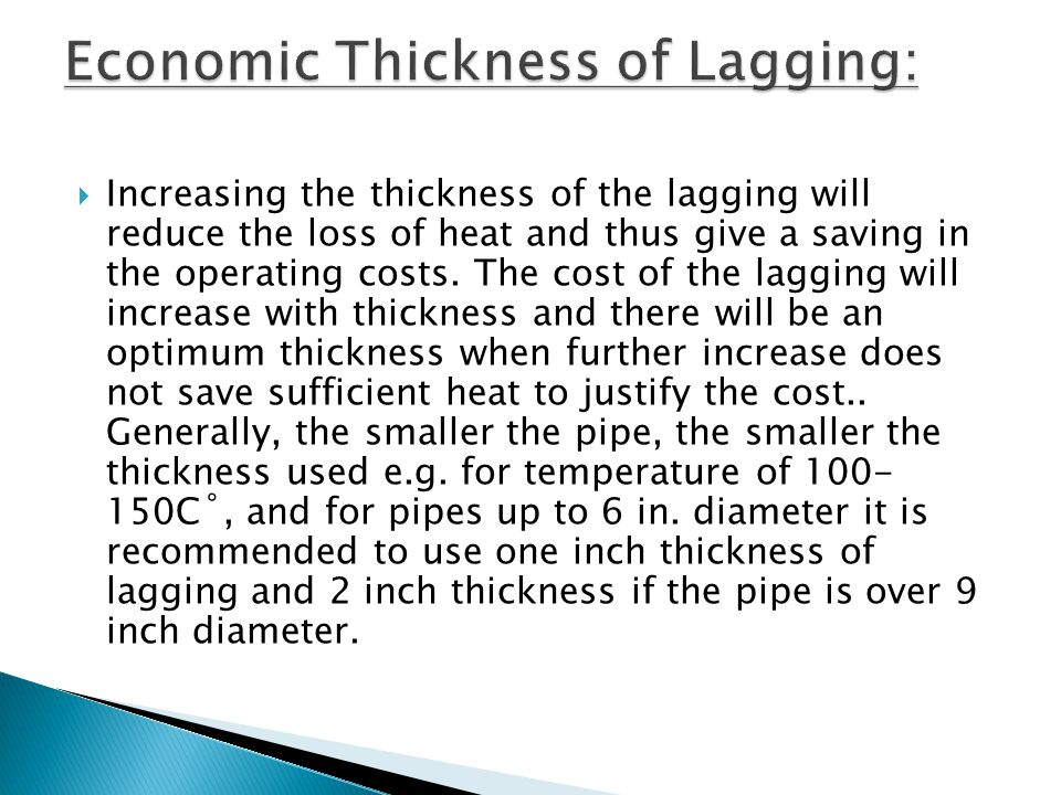  Increasing the thickness of the lagging will reduce the loss of heat and thus give a saving in the operating costs. The cost of the lagging will inc