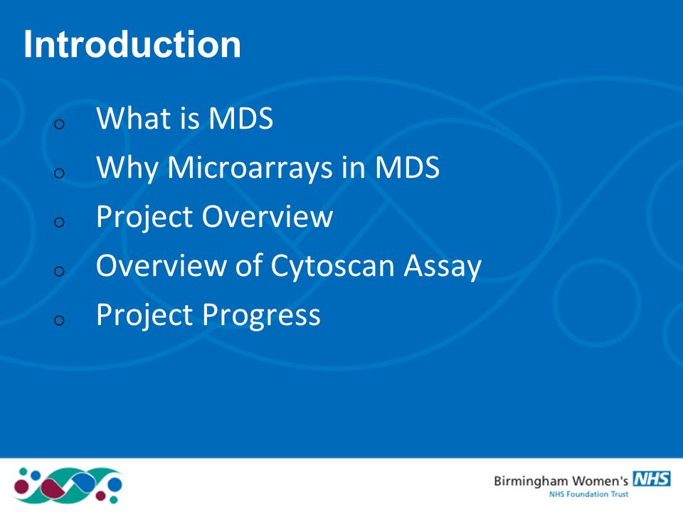 Introduction o What is MDS o Why Microarrays in MDS o Project Overview o Overview of Cytoscan Assay o Project Progress