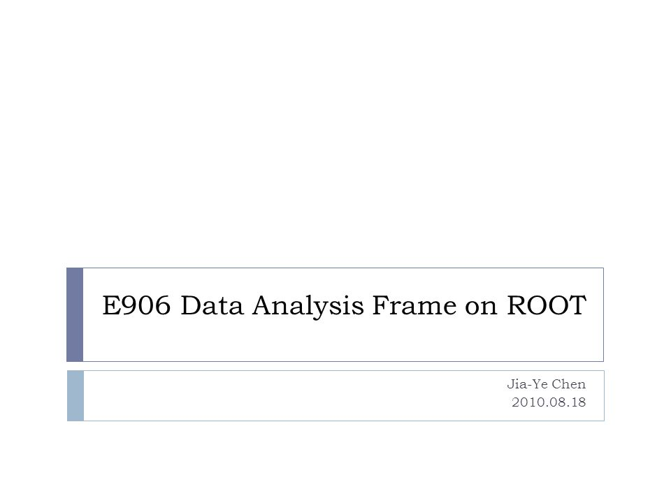 E906 Data Analysis Frame on ROOT Jia-Ye Chen 2010.08.18