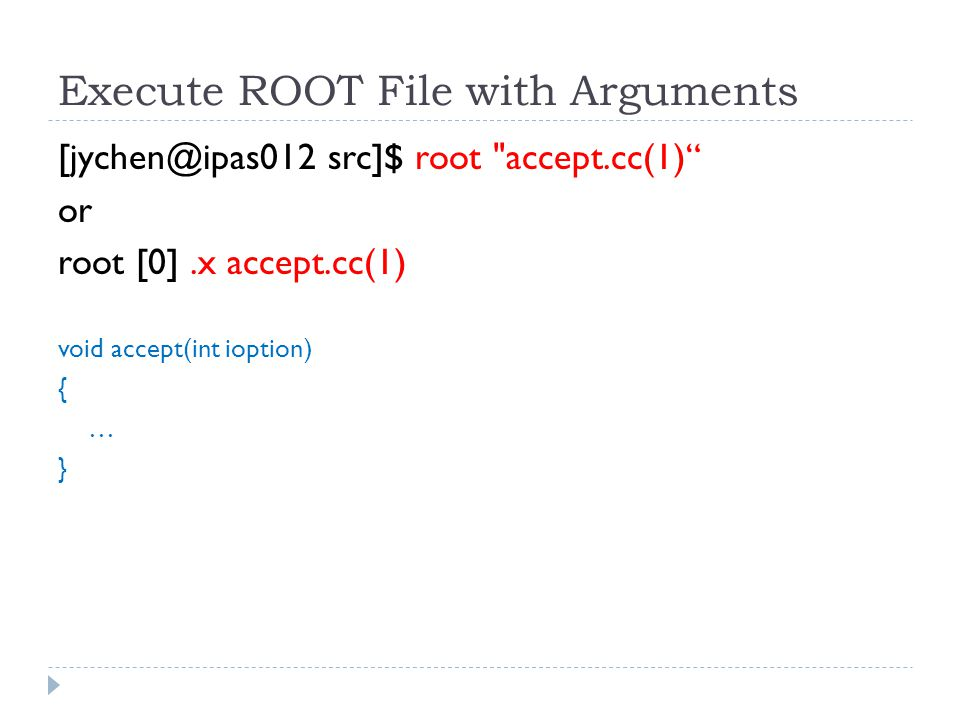 Execute ROOT File with Arguments [jychen@ipas012 src]$ root accept.cc(1) or root [0].x accept.cc(1) void accept(int ioption) { … }