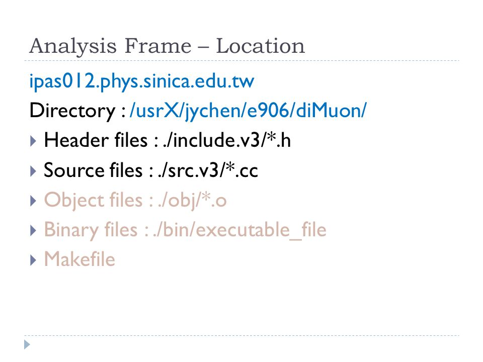 Analysis Frame – Header Files (1) File :../include/arraySize.h #ifndef __ARRAY_SIZE_H__ #define __ARRAY_SIZE_H__ #define maxHistoNum 6 #endif /* __ARRAY_SIZE_H__ */