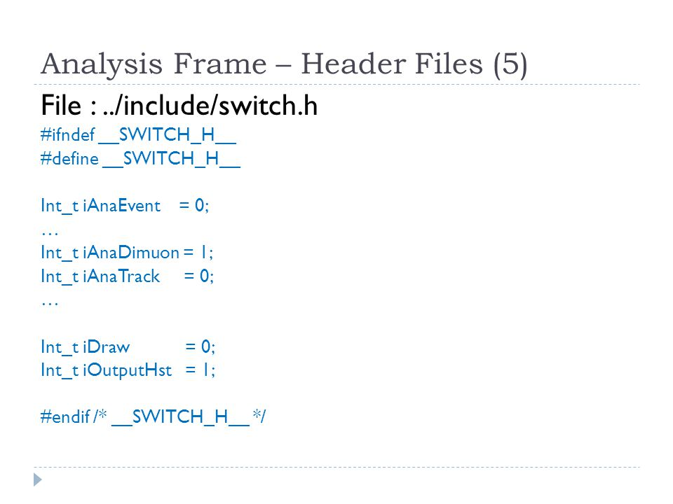 Analysis Frame – Source codes  main file : dimuon.cc // ROOT Header Files … // USER Header Files … // USER Subroutines … // booking histograms hist H; histoInit(&H); // main analytic codes anaEvent(&event); … anaDimuon(&mdimuon, &H); anaTrack(&mtrack); … // painting paniting(); // Output a hisogram file histoSave(&H);