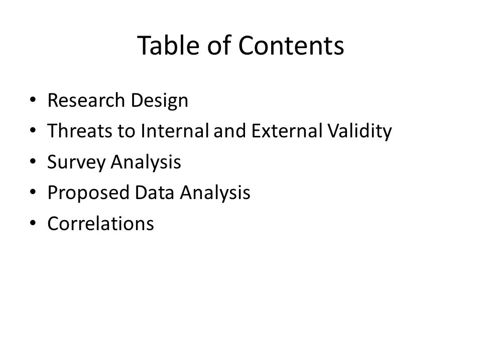 Table of Contents Research Design Threats to Internal and External Validity Survey Analysis Proposed Data Analysis Correlations