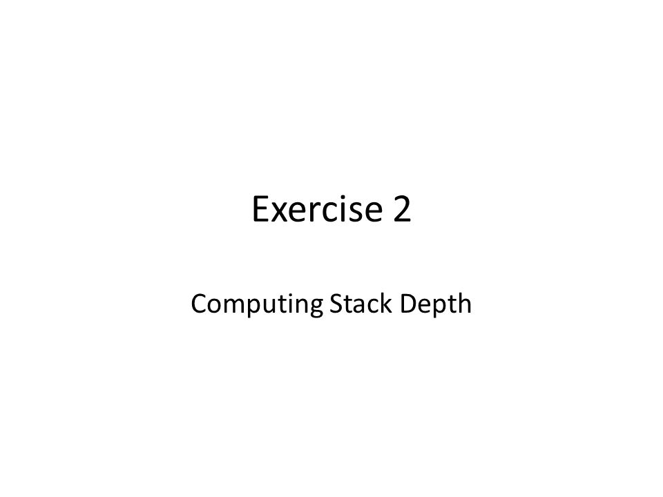 Exercise 2 Computing Stack Depth