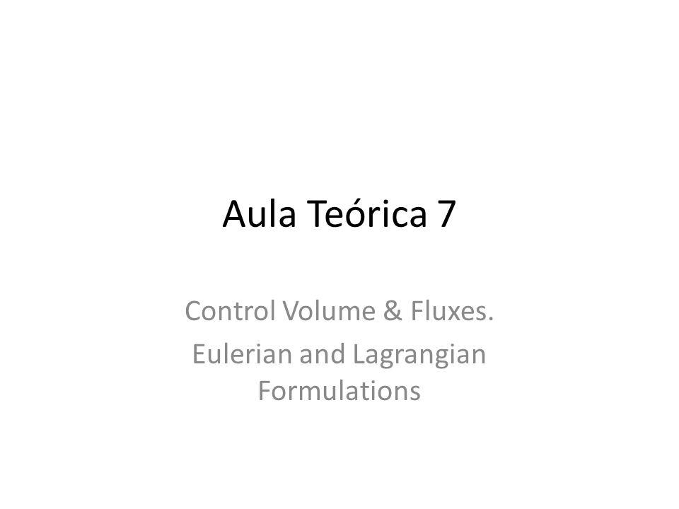Aula Teórica 7 Control Volume & Fluxes. Eulerian and Lagrangian Formulations