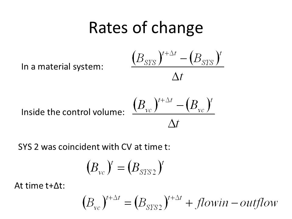 Rates of change In a material system: Inside the control volume: SYS 2 was coincident with CV at time t: At time t+∆t: