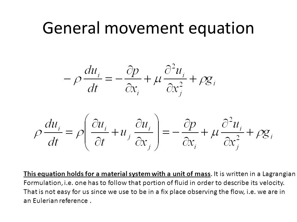 General movement equation This equation holds for a material system with a unit of mass. It is written in a Lagrangian Formulation, i.e. one has to fo