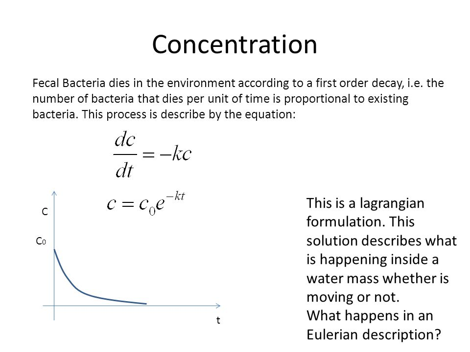 Concentration Fecal Bacteria dies in the environment according to a first order decay, i.e. the number of bacteria that dies per unit of time is propo