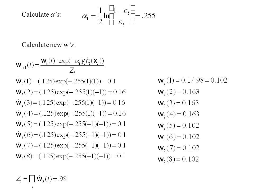 Calculate  's: Calculate new w's: