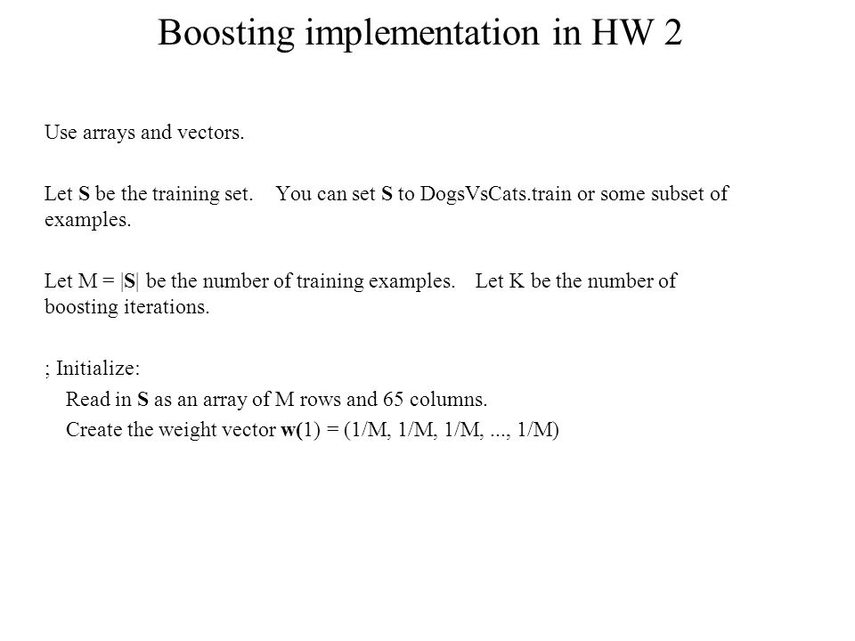Boosting implementation in HW 2 Use arrays and vectors.