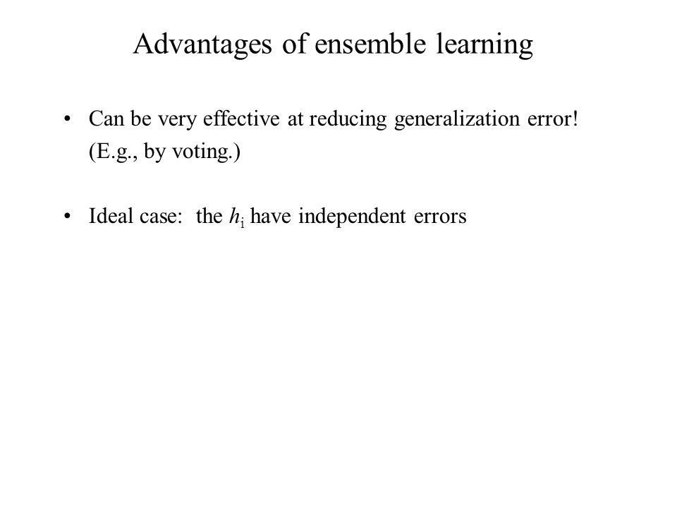 Advantages of ensemble learning Can be very effective at reducing generalization error.