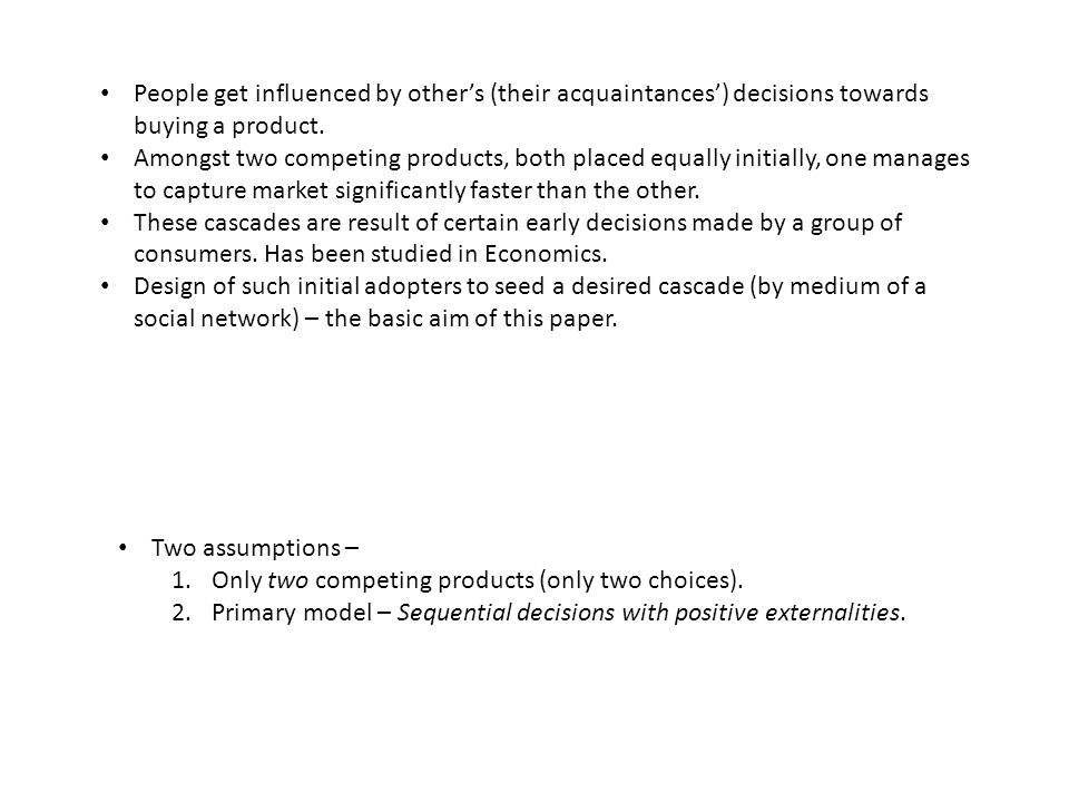 People get influenced by other's (their acquaintances') decisions towards buying a product.