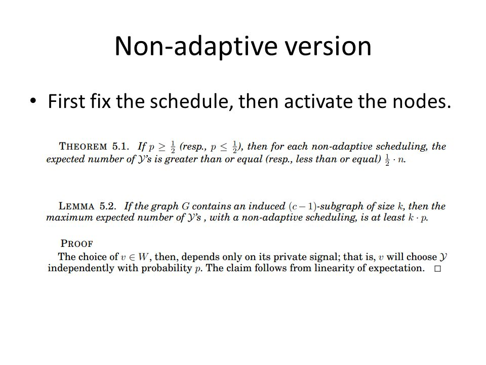 Non-adaptive version First fix the schedule, then activate the nodes.