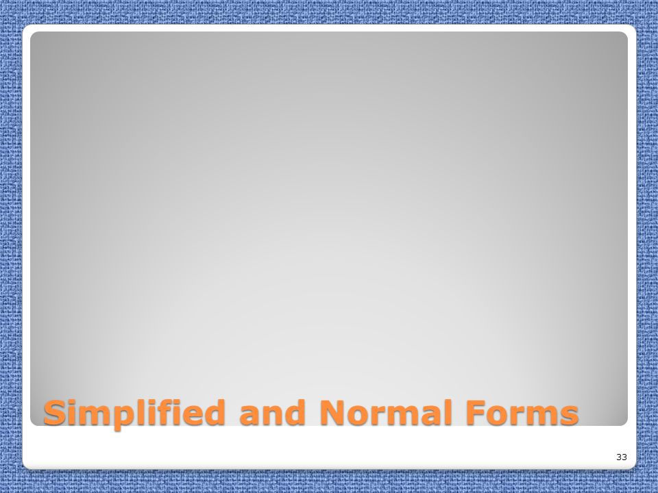 Simplified and Normal Forms 33
