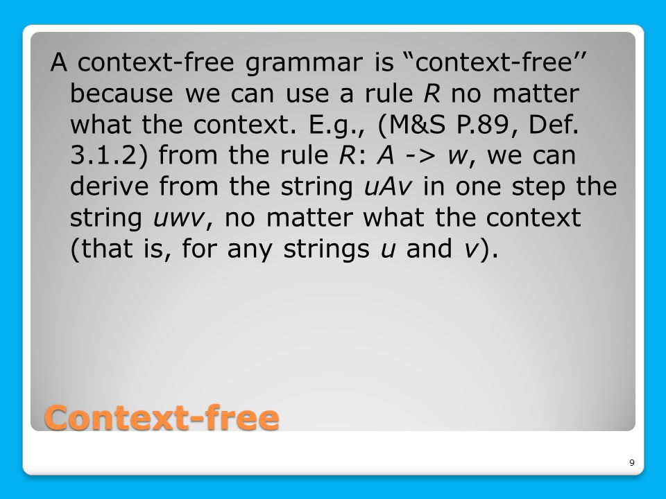 Context-free A context-free grammar is context-free'' because we can use a rule R no matter what the context.