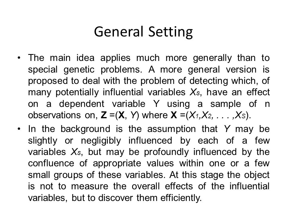 General Setting The main idea applies much more generally than to special genetic problems. A more general version is proposed to deal with the proble