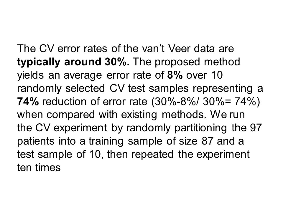 The CV error rates of the van't Veer data are typically around 30%. The proposed method yields an average error rate of 8% over 10 randomly selected C