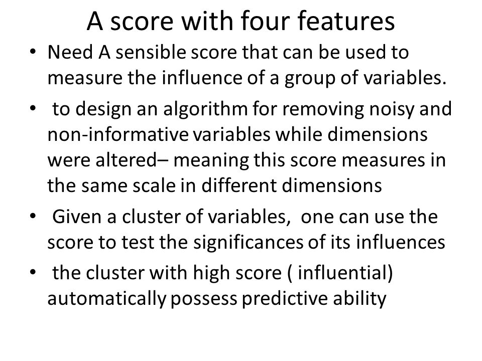 A score with four features Need A sensible score that can be used to measure the influence of a group of variables. to design an algorithm for removin