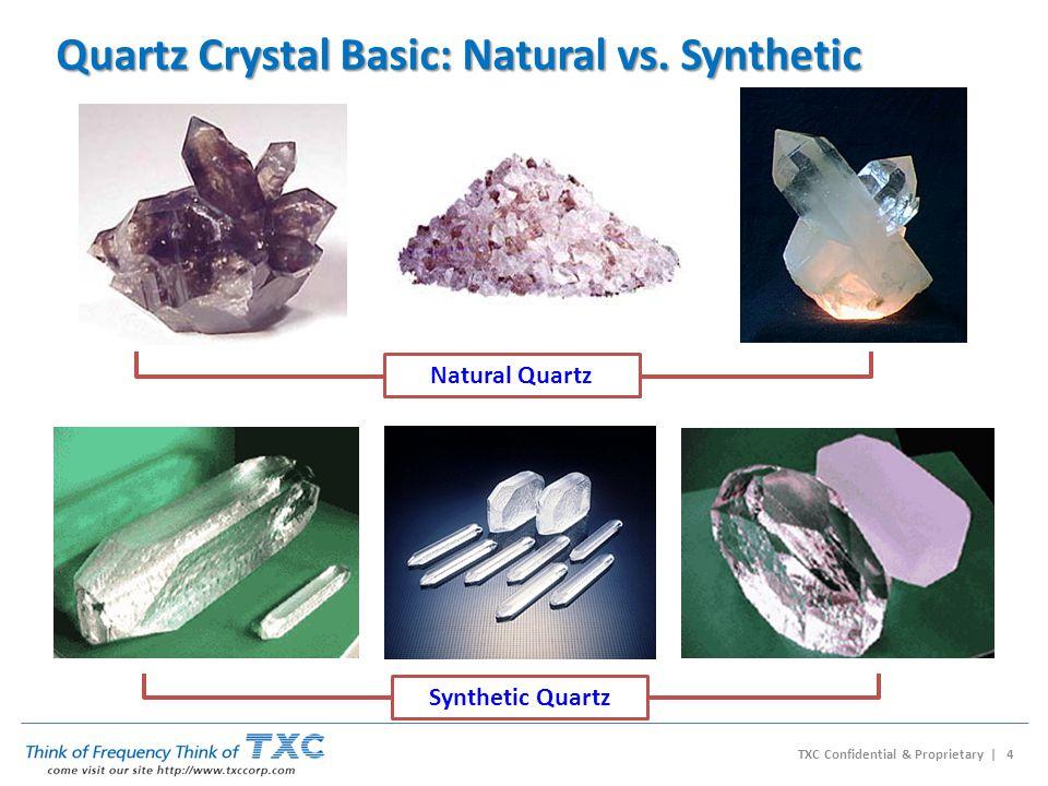 TXC Confidential & Proprietary | 4 Natural Quartz Synthetic Quartz Quartz Crystal Basic: Natural vs.