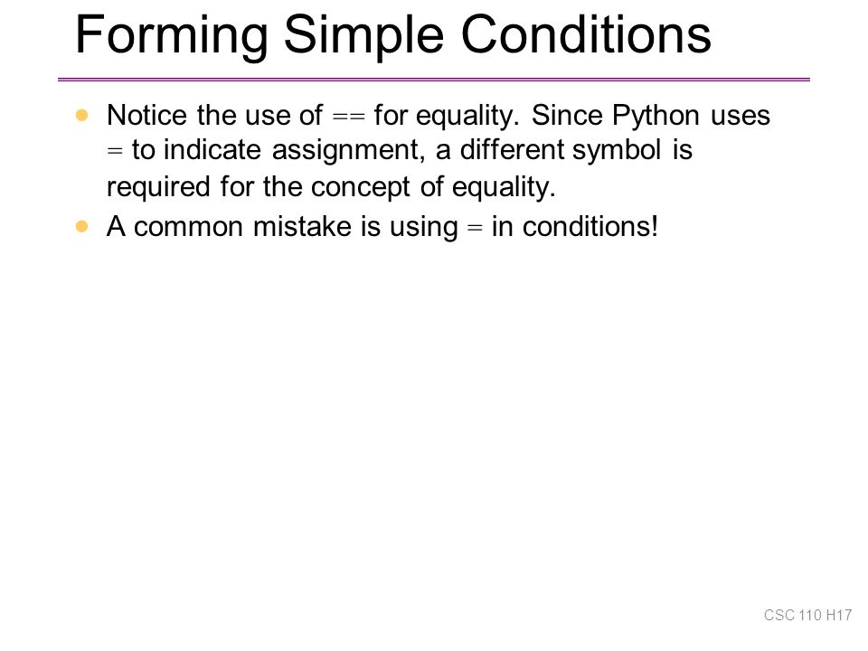 Forming Simple Conditions  Notice the use of == for equality.