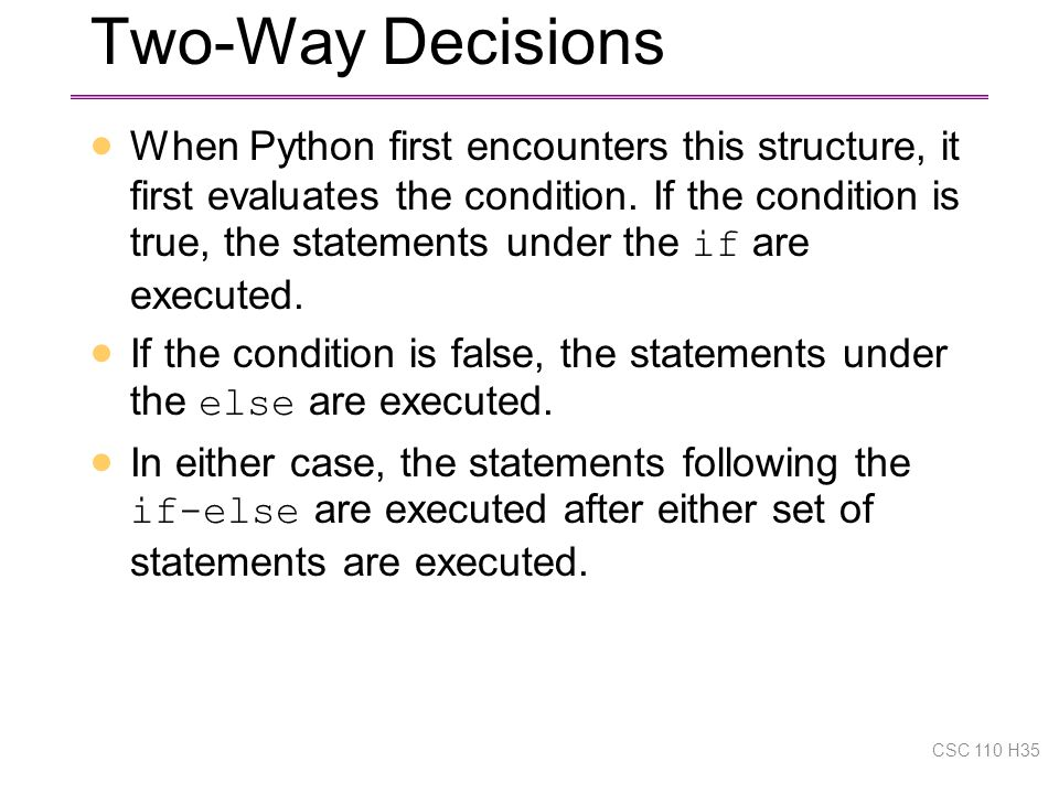 Two-Way Decisions  When Python first encounters this structure, it first evaluates the condition.