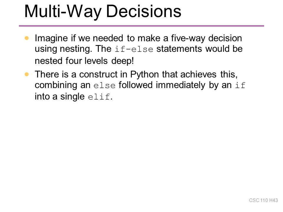 Multi-Way Decisions  Imagine if we needed to make a five-way decision using nesting.
