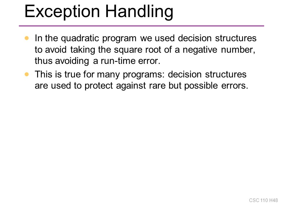 Exception Handling  In the quadratic program we used decision structures to avoid taking the square root of a negative number, thus avoiding a run-time error.
