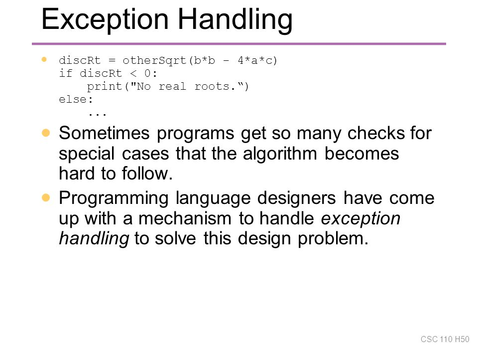 Exception Handling  discRt = otherSqrt(b*b - 4*a*c) if discRt < 0: print( No real roots. ) else:...