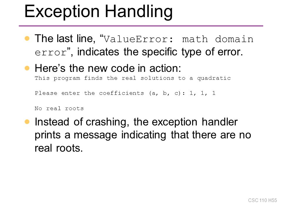 Exception Handling  The last line, ValueError: math domain error , indicates the specific type of error.