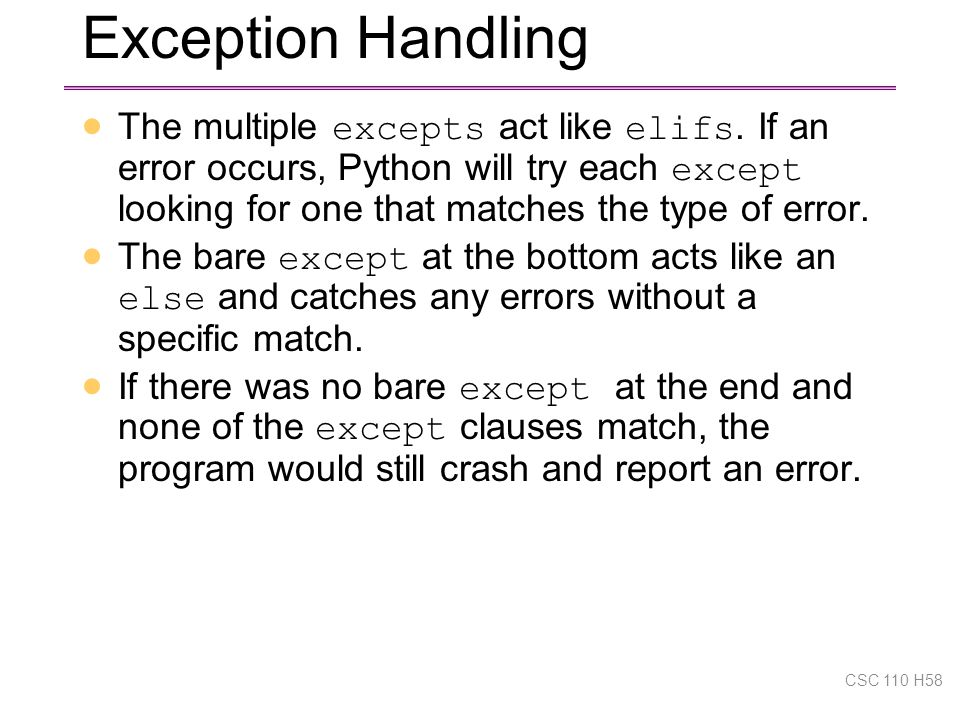Exception Handling  The multiple excepts act like elifs.