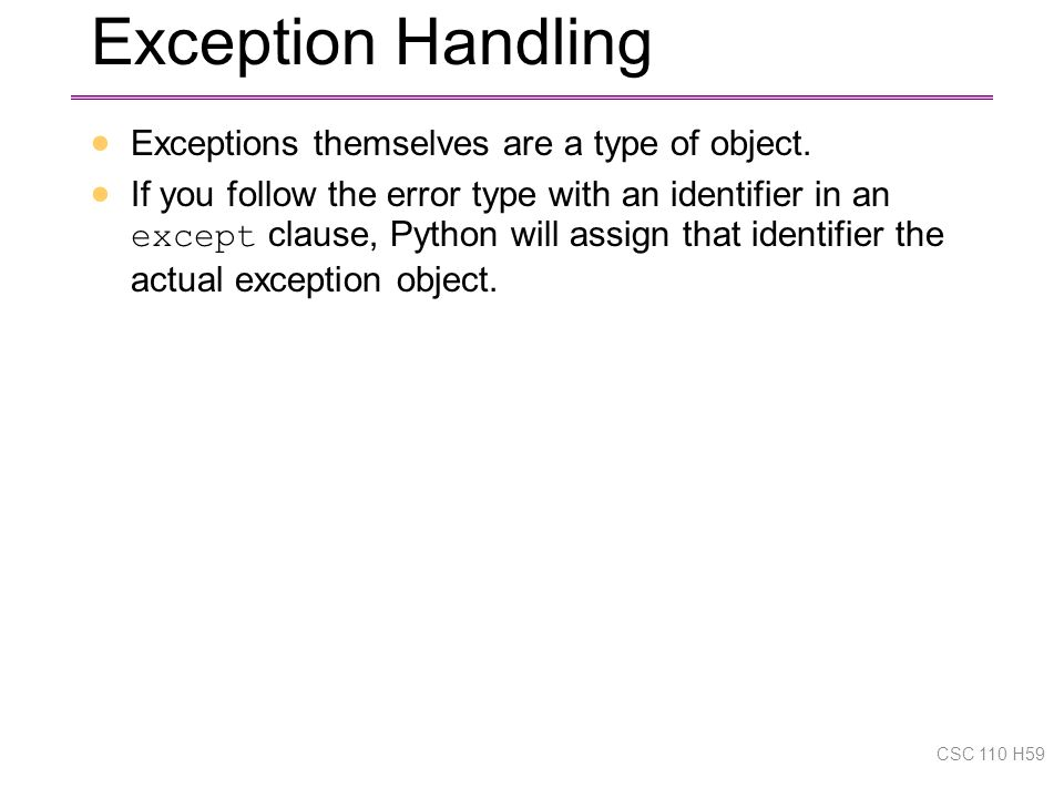 Exception Handling  Exceptions themselves are a type of object.