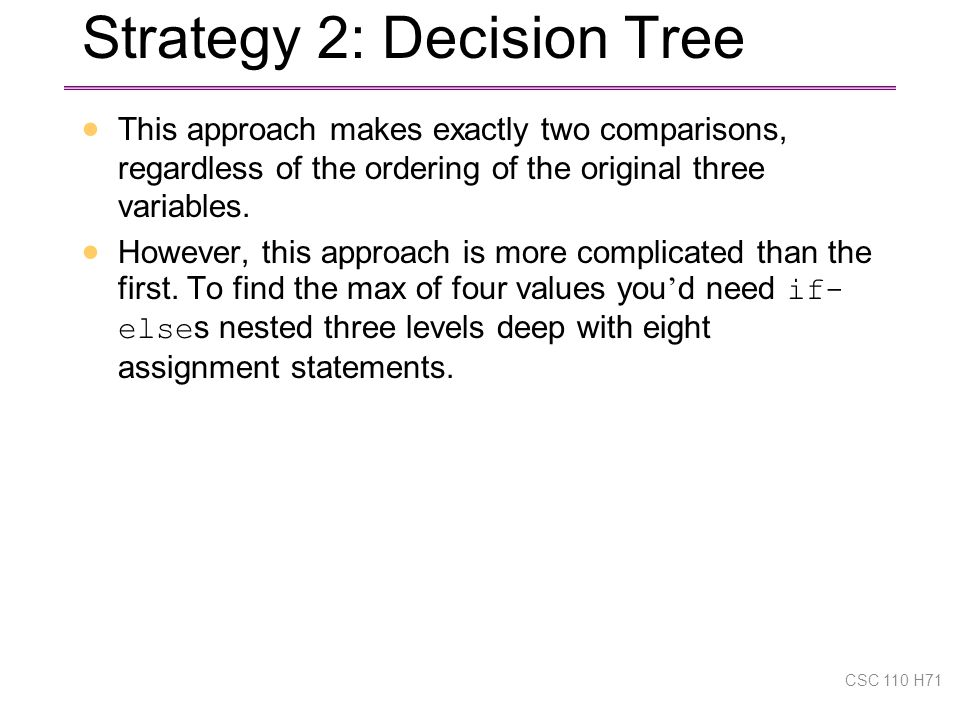 Strategy 2: Decision Tree  This approach makes exactly two comparisons, regardless of the ordering of the original three variables.