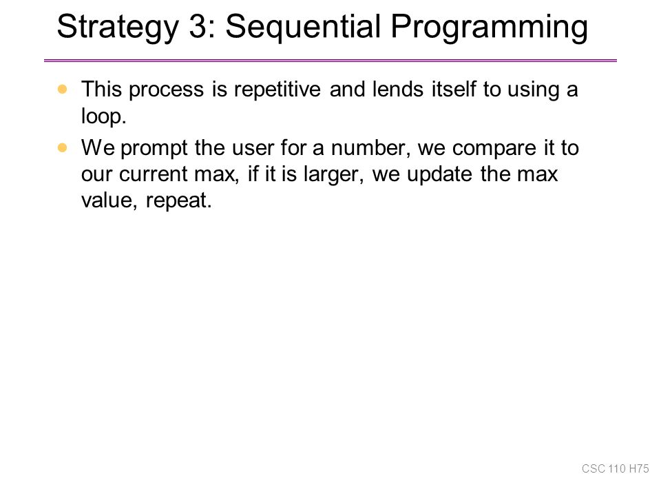 Strategy 3: Sequential Programming  This process is repetitive and lends itself to using a loop.