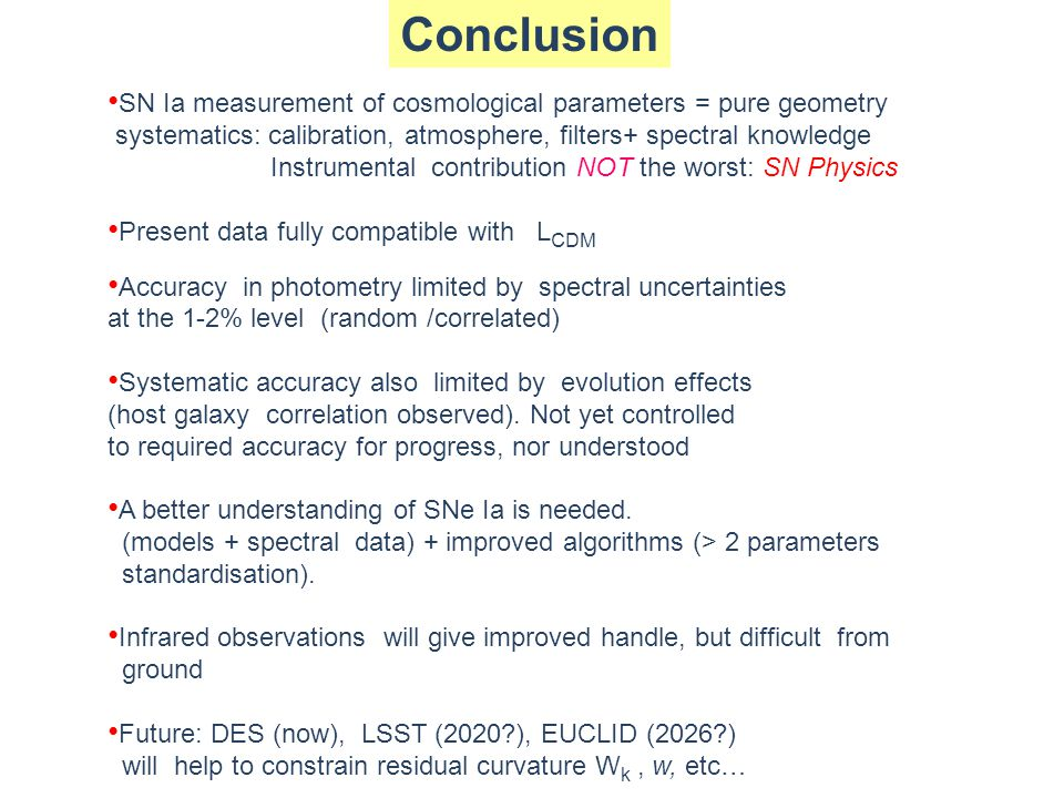 Conclusion SN Ia measurement of cosmological parameters = pure geometry systematics: calibration, atmosphere, filters+ spectral knowledge Instrumental