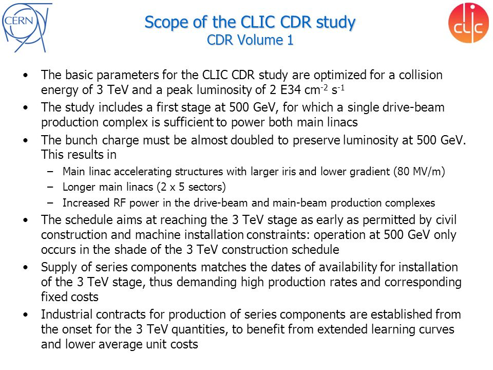 Scope of the CLIC CDR study CDR Volume 1 The basic parameters for the CLIC CDR study are optimized for a collision energy of 3 TeV and a peak luminosi