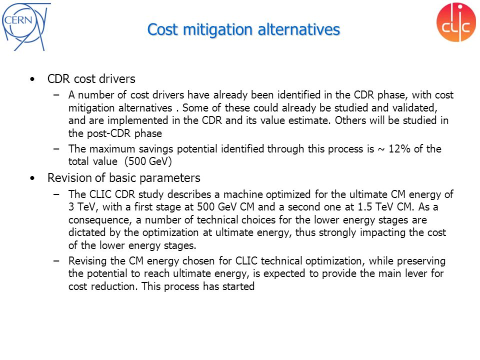 Cost mitigation alternatives CDR cost drivers –A number of cost drivers have already been identified in the CDR phase, with cost mitigation alternativ