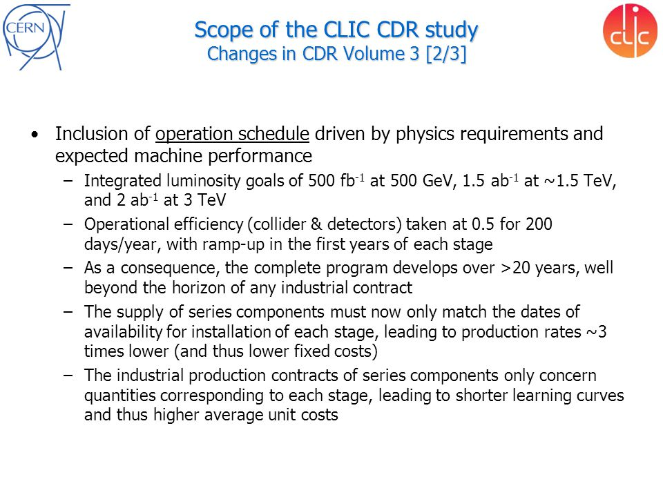Method for indexation of CLIC value estimate Economical & financial effects are compensated a posteriori –Choice of CHF as reference currency –Applications of compound indices in CHF from Office Fédéral de la Statistique (CH) Arts et métiers – Industrie for technical components Construction for civil engineering This compensation is –assumed to be granted by the funding agencies on a yearly basis on the yet unspent part of the budget –therefore outside the value risk of the project