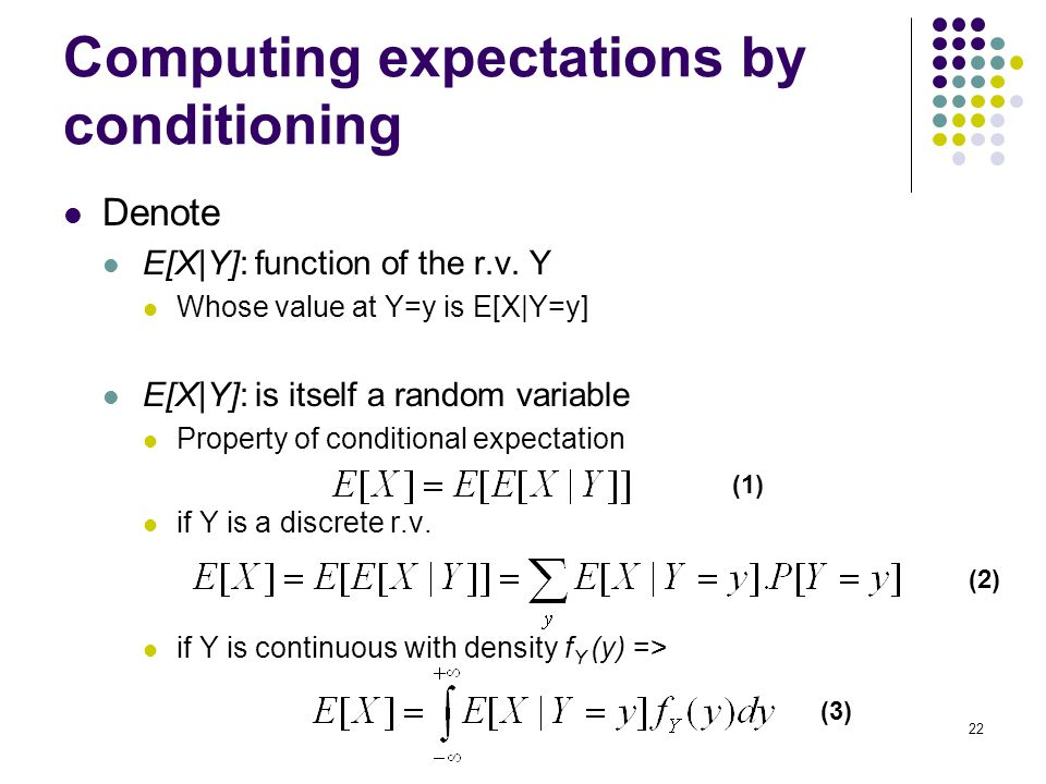 22 Computing expectations by conditioning Denote E[X|Y]: function of the r.v.