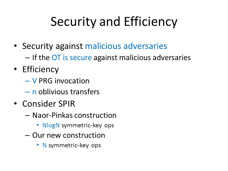 Security and Efficiency Security against malicious adversaries – If the OT is secure against malicious adversaries Efficiency – V PRG invocation – n o