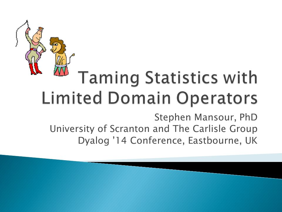 Stephen Mansour, PhD University of Scranton and The Carlisle Group Dyalog '14 Conference, Eastbourne, UK