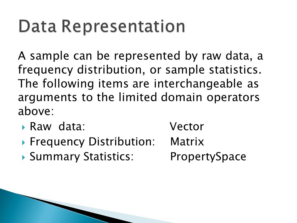 A sample can be represented by raw data, a frequency distribution, or sample statistics. The following items are interchangeable as arguments to the l