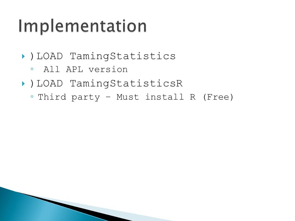  )LOAD TamingStatistics ◦ All APL version  )LOAD TamingStatisticsR ◦ Third party – Must install R (Free)