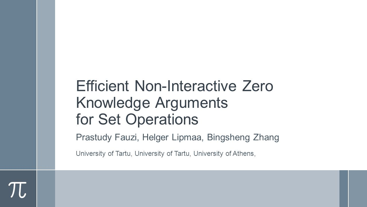 Efficient Non-Interactive Zero Knowledge Arguments for Set Operations Prastudy Fauzi, Helger Lipmaa, Bingsheng Zhang University of Tartu, University of Tartu, University of Athens,