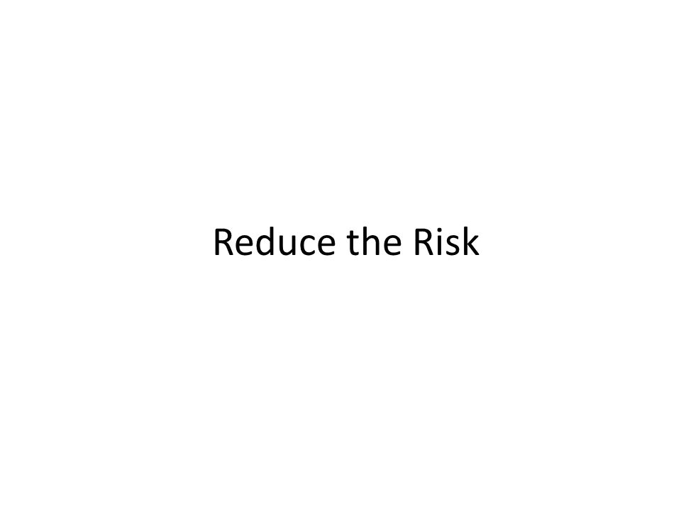 Reduce the Risk