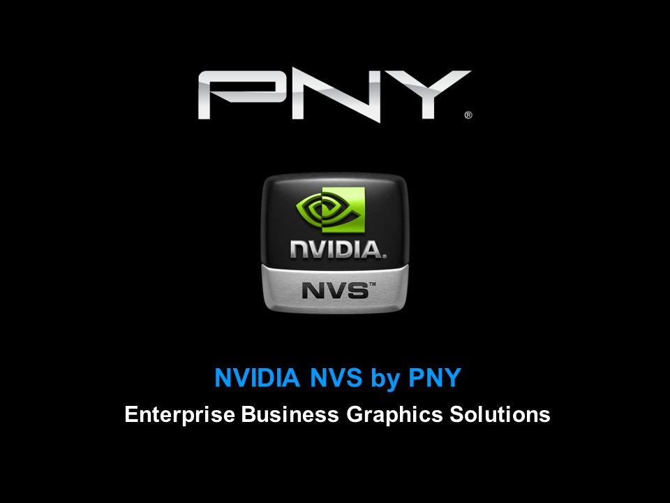 NVIDIA NVS by PNY Enterprise Business Graphics Solutions