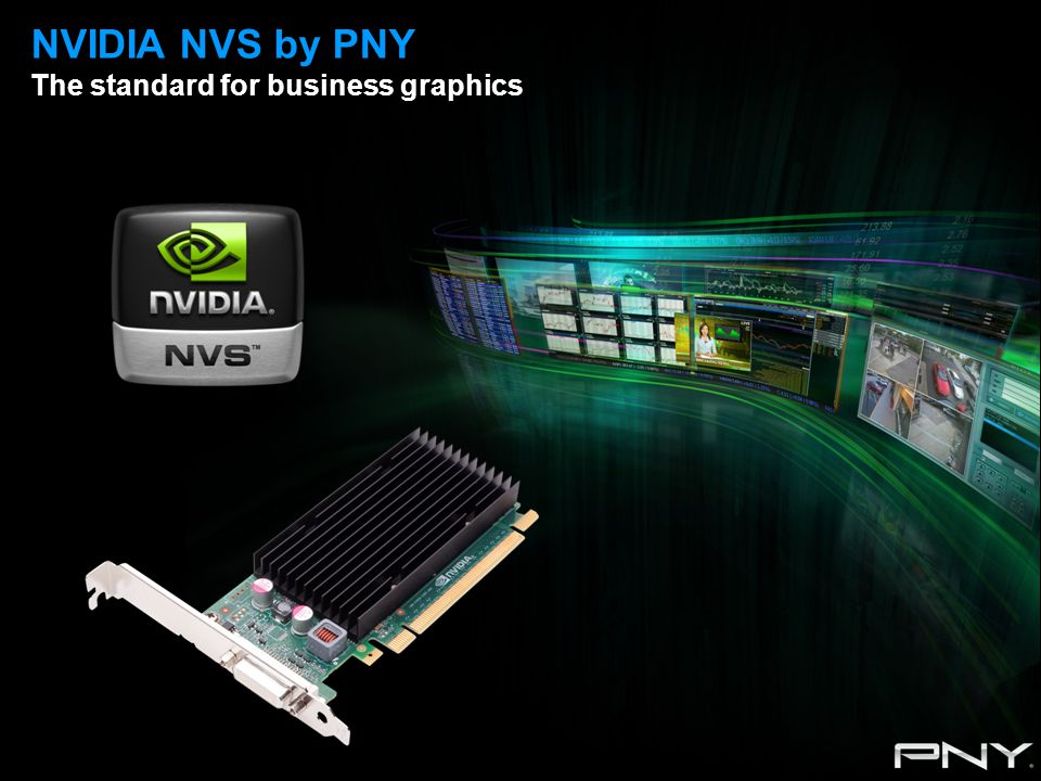 NVIDIA NVS by PNY The standard for business graphics