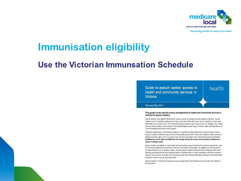 Immunisation eligibility Use the Victorian Immunsation Schedule